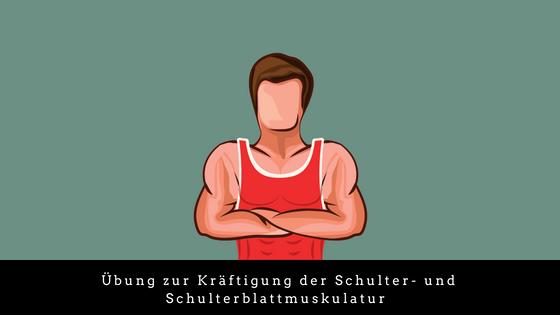 Übung zur Kräftigung der Schulter- und Schulterblattmuskulatur